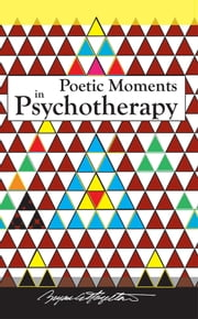 Poetic Moments in Psychotherapy ebook by Bryan C. Hazelton, LCSW, CASAC, BCD