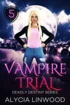 Vampire Trial ebook by Alycia Linwood