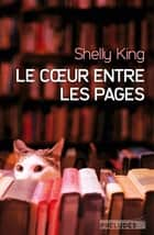Le Coeur entre les pages ebook by Shelly King