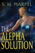 The Alepha Solution - Ghost Hunter Mystery Parable Anthology ebook by S. H. Marpel