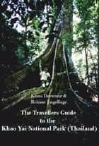 The Travellers Guide to the Khao Yai National Park (Thailand) ebook by Reimar Engellage