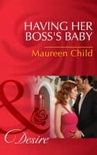 Having Her Boss's Baby (Mills & Boon Desire) (Pregnant by the Boss, Book 1) ebook by Maureen Child