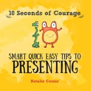10 Seconds of Courage - Smart Quick Easy Tips to Presenting ebook by Natalie Cossar