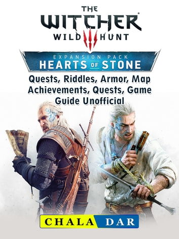 The Witcher 3 Hearts of Stone, Quests, Riddles, Armor, Map, Achievements, Quests, Game Guide Unofficial ebook by Chala Dar