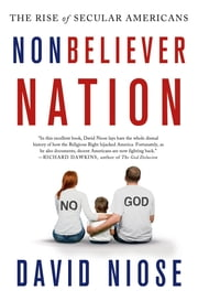 Nonbeliever Nation - The Rise of Secular Americans ebook by David Niose