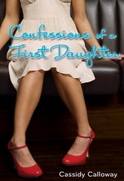 Confessions of a First Daughter ebook by Cassidy Calloway