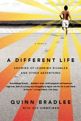 A Different Life - Growing Up Learning Disabled and Other Adventures ebook by Quinn Bradlee