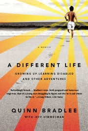 A Different Life - Growing Up Learning Disabled and Other Adventures ebook by Quinn Bradlee,Jeff Himmelman