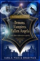 A Field Guide to Demons, Vampires, Fallen Angels: and Other Subversive Spirits ebook by Carol Mack, Dinah Mack