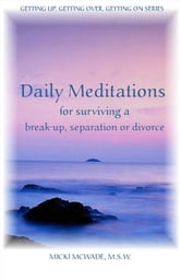 Daily Meditations for Surviving a Breakup, Separation or Divorce ebook by Micki McWade