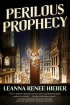 Perilous Prophecy - A Strangely Beautiful Novel ebook by Leanna Renee Hieber
