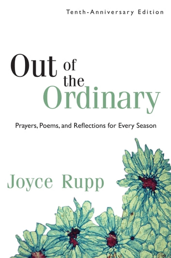 Out of the Ordinary - Prayers, Poems, and Reflections for Every Season ebook by Joyce Rupp