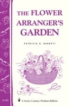 The Flower Arranger's Garden ebook by Patricia R. Barrett