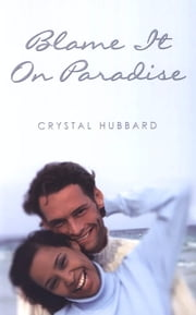 Blame It on Paradise ebook by Crystal Hubbard