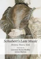 Schubert's Late Music ebook by Lorraine Byrne Bodley,Julian Horton