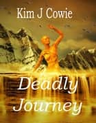 Deadly Journey ebook by Kim J Cowie