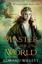 Master of the World ebook by Edward Willett
