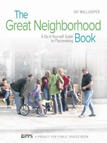 Great Neighborhood Book ebook by Jay Walljasper and Project for Public Spaces