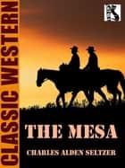 The Mesa ebook by Charles Alden Seltzer