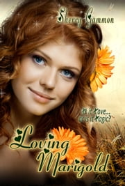 Loving Marigold ~ A Clean Romance (includes book Pete & Tink) - True Love is Magical Collection, #2 ebook by Sherry Gammon
