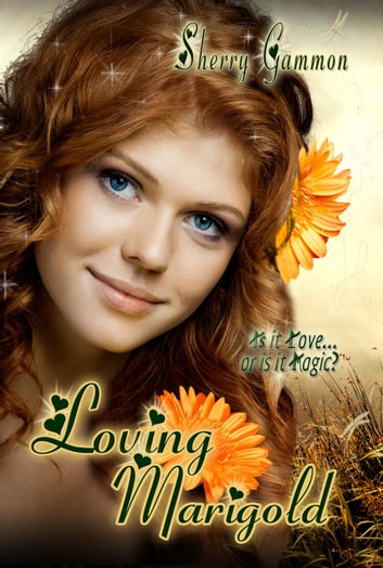 Loving Marigold - True Love is Magical Collection, #2 ebook by Sherry Gammon