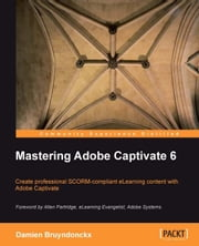 Mastering Adobe Captivate 6 ebook by Damien Bruyndonckx