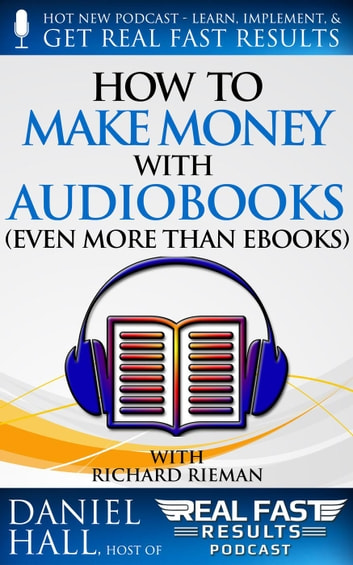 How to Make Money with Audiobooks (Even More Than eBooks) - Real Fast Results, #49 ebook by Daniel Hall