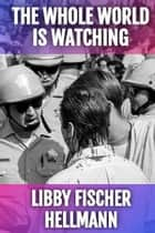 The Whole World Is Watching - A Short Story ebook by Libby Fischer Hellmann