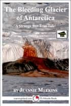 The Bleeding Glacier of Antarctica: Educational Version ebook by Jeannie Meekins