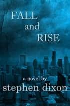 Fall and Rise ebook by Stephen Dixon