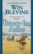 Beauty for Ashes ebook by Win Blevins