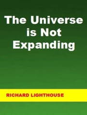 The Universe is Not Expanding ebook by Richard Lighthouse