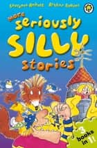 More Seriously Silly Stories! ebook by Laurence Anholt, Arthur Robins