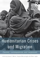 Humanitarian Crises and Migration - Causes, Consequences and Responses ebook by Susan F. Martin, Sanjula Weerasinghe, Abbie Taylor
