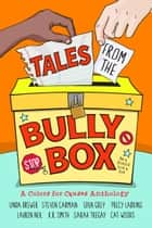 Tales from the Bully Box ebook by Cat Woods, Linda Brewer, Steven Carman,...
