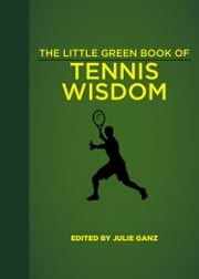 The Little Green Book of Tennis Wisdom ebook by Julie Ganz