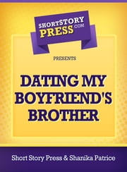 Dating My Boyfriend's Brother ebook by Shanika Patrice