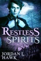 Restless Spirits ebook by Jordan L. Hawk