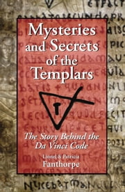 Mysteries and Secrets of the Templars - The Story Behind the Da Vinci Code ebook by Lionel and Patricia Fanthorpe