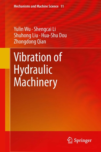 Vibration of Hydraulic Machinery ebook by Yulin Wu,Shengcai Li,Shuhong Liu,Hua-Shu Dou,Zhongdong Qian