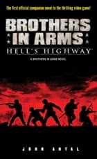 Brothers in Arms: Hell's Highway ebook by John Antal