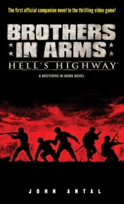 Brothers in Arms: Hell's Highway - A Brothers in Arms Novel ebook by John Antal