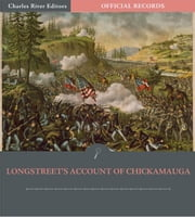 Official Records of the Union and Confederate Armies: General James Longstreets Account of the Chickamauga Campaign ebook by James Longstreet