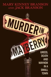 Murder in Mayberry - Greed, Death, and Mayhem in a Small Town ebook by Mary Kinney Branson,Jack Branson