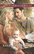 Sheltered by the Warrior (Mills & Boon Love Inspired Historical) ebook by Barbara Phinney