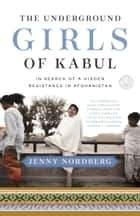 The Underground Girls of Kabul ebook by Jenny Nordberg