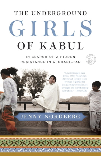 The Underground Girls of Kabul - In Search of a Hidden Resistance in Afghanistan ebook by Jenny Nordberg