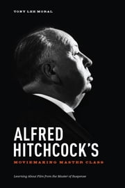 Alfred Hitchcock's Moviemaking Master Class - Learning about Film from the Master of Suspense ebook by Tony Lee Moral