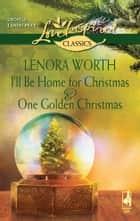 I'll Be Home for Christmas and One Golden Christmas - I'll Be Home for Christmas\One Golden Christmas ebook by Lenora Worth