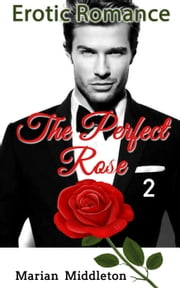 Erotic Romance: The Perfect Rose (Book Two) ebook by Marian Middleton
